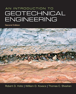 An Introduction to Geotechnical Engineering By Holtz, Robert D./ Kovacs, William D./ Sheahan, Thomas C.