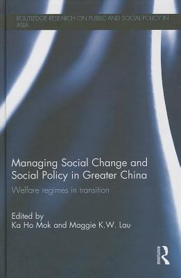 Managing Social Change and Social Policy in Greater China By Mok, Ka Ho (EDT)/ Lau, Maggie K. W. (EDT)