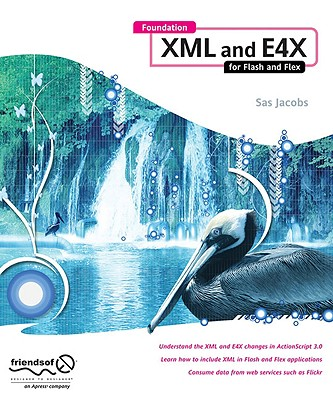 Foundation XML and E4X for Flash and Flex By Jacobs, Sas
