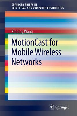 Motioncast for Mobile Wireless Networks By Wang, Xinbing